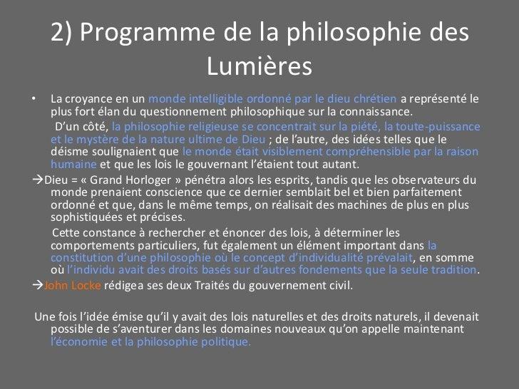 2) Programme de la philosophie des Lumières<br />La croyance en un monde intelligible ordonné par le dieu chrétien a repré...