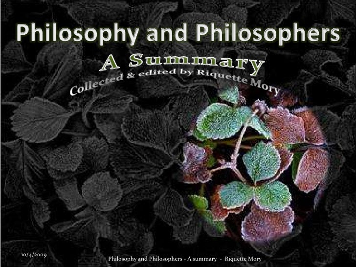 A Summary<br />Collected & edited by Riquette Mory<br />1<br />Philosophy and Philosophers - A summary  -  Riquette Mo...