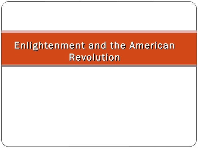 Enlightenment and the AmericanEnlightenment and the American RevolutionRevolution