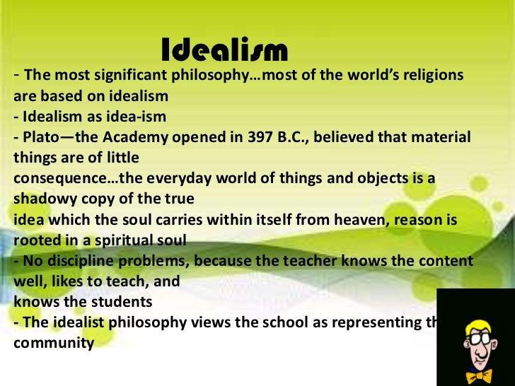 Idealism<br />- The most significant philosophy…most of the world's religions are based on idealism- Idealism as idea-ism-...