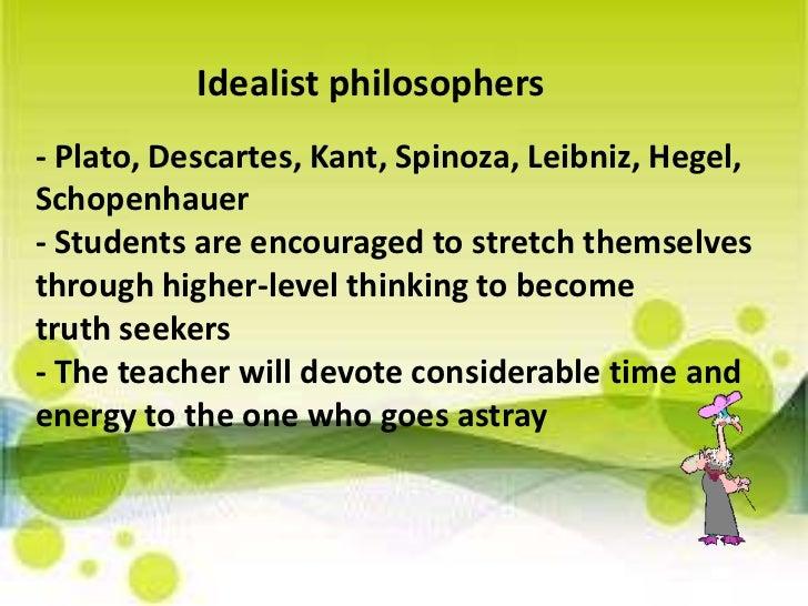 Idealist philosophers <br />- Plato, Descartes, Kant, Spinoza, Leibniz, Hegel, Schopenhauer- Students are encouraged to st...
