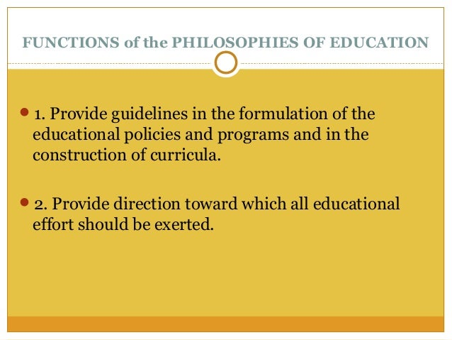 philosophical foundation of education Section iii - philosophical perspectives in education part 2 four general or world philosophies the term metaphysics literally means beyond the physical.