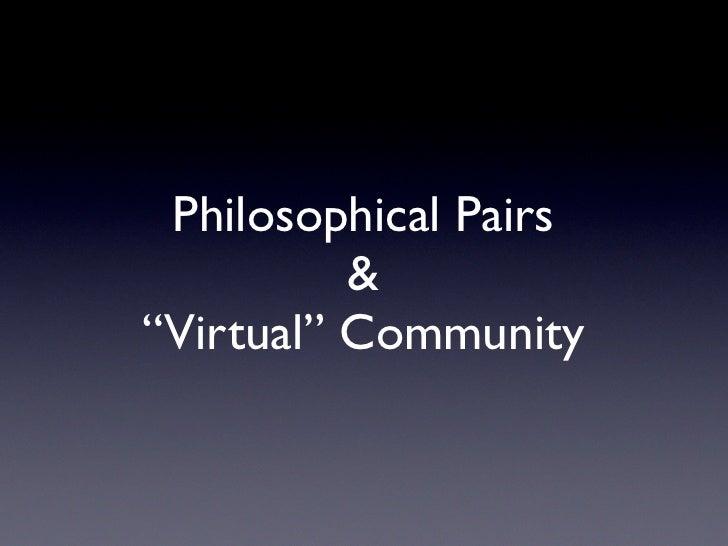 "Philosophical Pairs           & ""Virtual"" Community"