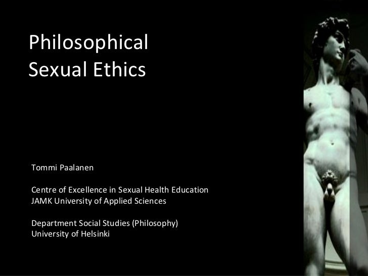 PhilosophicalSexual EthicsTommi PaalanenCentre of Excellence in Sexual Health EducationJAMK University of Applied Sciences...