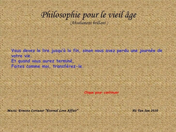 Philosophie pour le vieil âge (Absolument brillant ) Vous devez le lire jusqu'à la fin, sinon vous avez perdu une journée ...