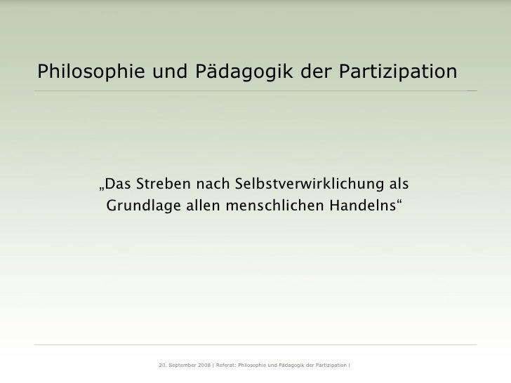 """Philosophie und Pädagogik der Partizipation <ul><li>"""" Das Streben nach Selbstverwirklichung als </li></ul><ul><li>Grundlag..."""