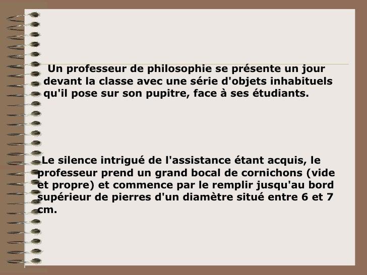 Un professeur de philosophie se présente un jour devant la classe avec une série d'objets inhabituels qu'il pose sur son p...