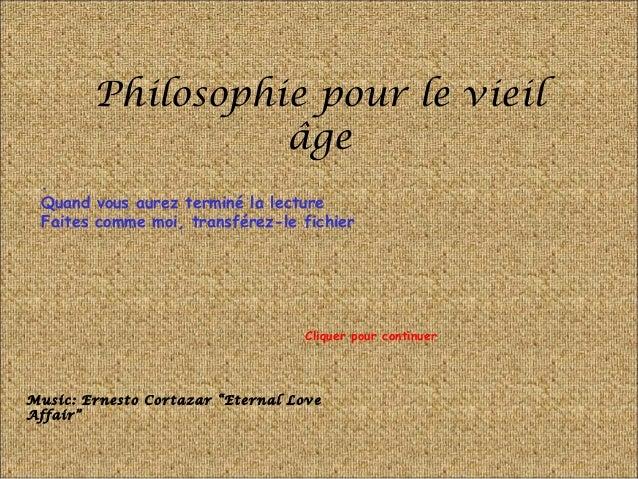 Philosophie pour le vieil âge . Quand vous aurez terminé la lecture Faites comme moi, transférez-le fichier Music: Ernesto...