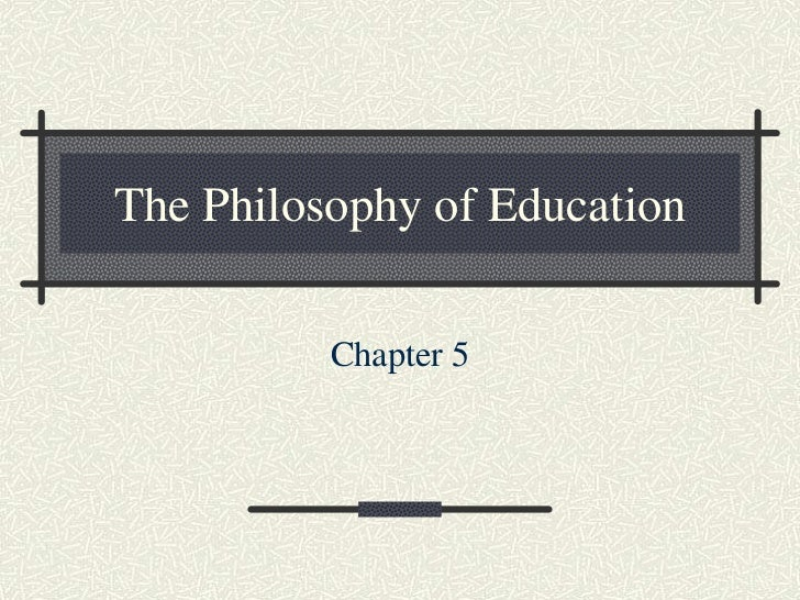 The Philosophy of Education          Chapter 5