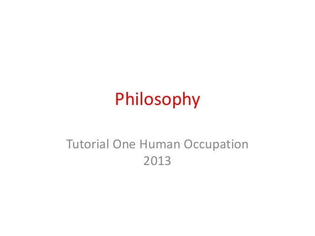 PhilosophyTutorial One Human Occupation             2013