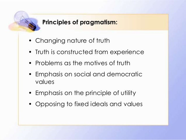 an analysis of the idea behind the pragmatic theory of truth Pragmatism attempts to show that its own theory of truth is useful for it, the important thing is not so much what truth really is but what it must be, even if it is recognised by no one for it, the important thing is not so much what truth really is but what it must be, even if it is recognised by no one.