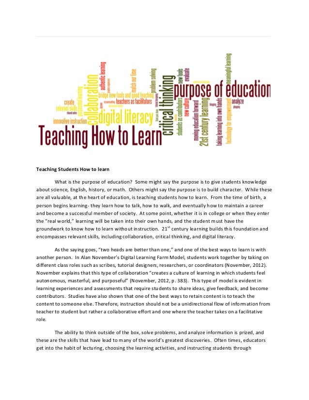 Teaching Students How to learn What is the purpose of education? Some might say the purpose is to give students knowledge ...