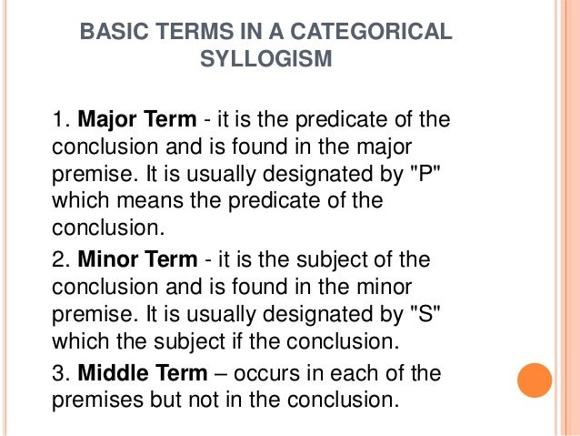 elements of a syllogism Therefore, the three parts of a categorical syllogism are major premise, minor  premise and conclusion we will note how to identify the major verses the minor.