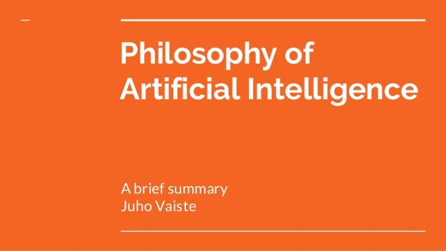 Philosophy of Artificial Intelligence A brief summary Juho Vaiste