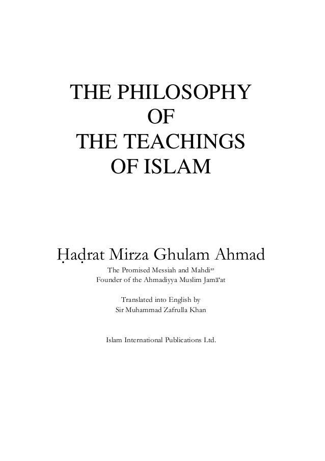 THE PHILOSOPHY OF THE TEACHINGS OF ISLAM Hadrat Mirza Ghulam Ahmad The Promised Messiah and Mahdias Founder of the Ahmadiy...