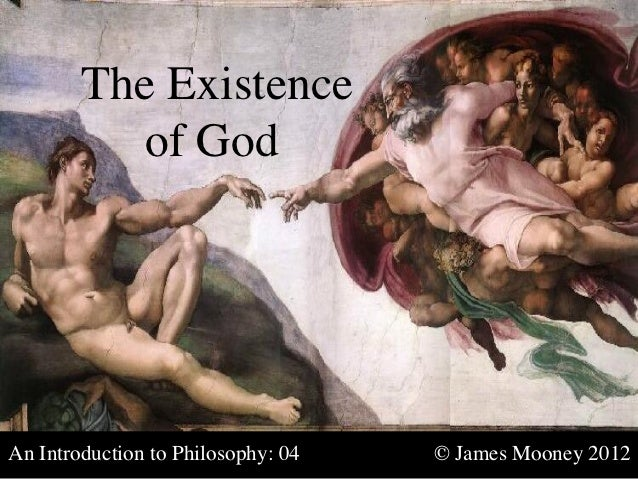 The Existence          of GodAn Introduction to Philosophy: 04         © James Mooney 2012