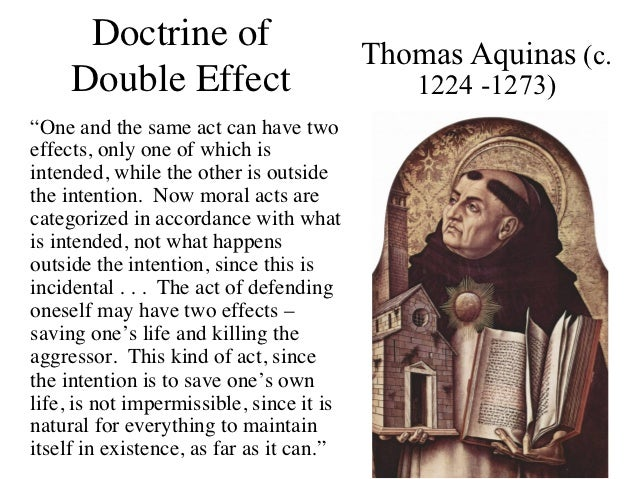 doctrine of double effect Would you let someone die, to save five others would you kill someone to save  five others explore trolleys, killing and the doctrine of double.