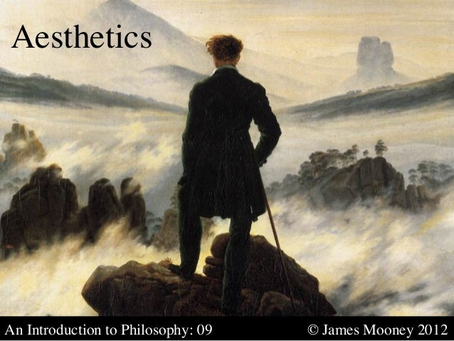 Aesthetics	An Introduction to Philosophy: 09   	   	   © James Mooney 2012