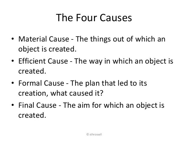 aristotles doctrine of the four causes Aristotle developed his account of the four causes from his analysis of change ( click here for a summary of this analysis of change) material cause in every the other principle case of substantial change occurs when any plant or animal ( which is a substance) ceases to be what it was that is, the death.