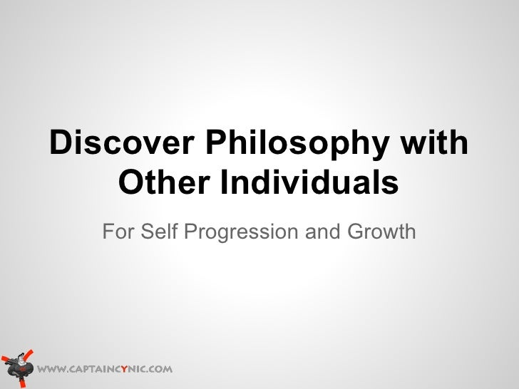 Discover Philosophy with    Other Individuals   For Self Progression and Growth