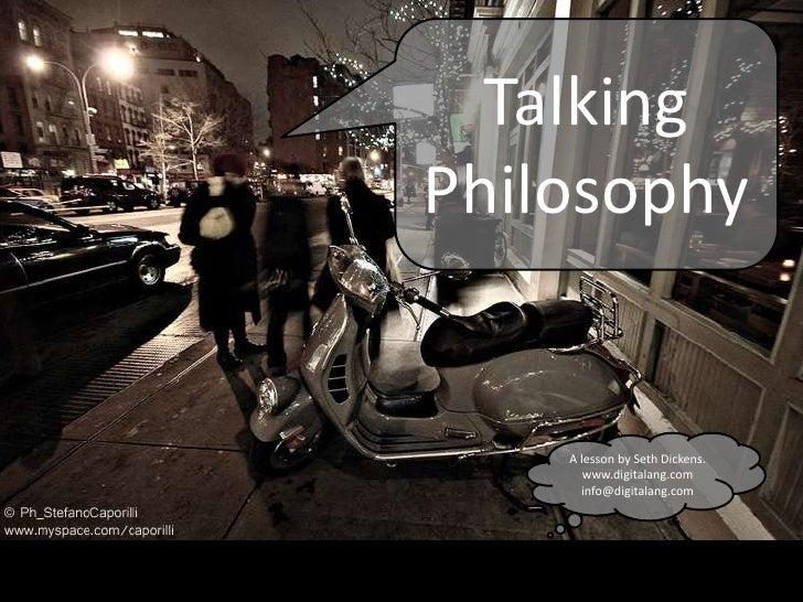Talking Philosophy       A lesson by Seth Dickens.        www.digitalang.com       info@digitalang.com