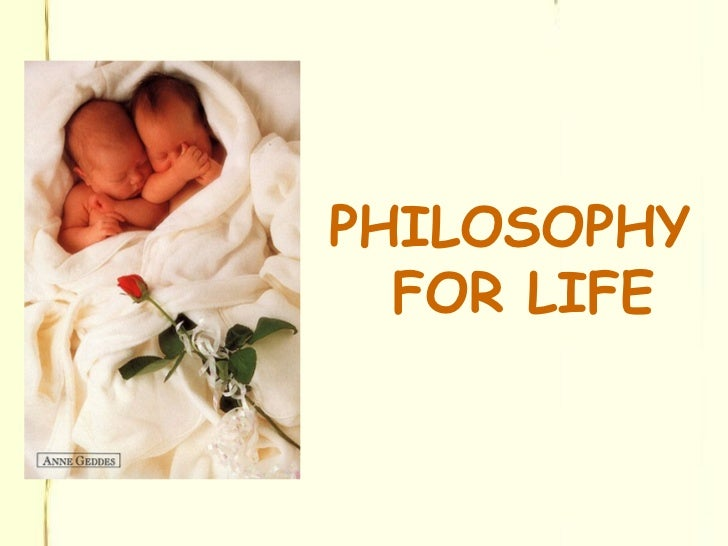 <ul><li>PHILOSOPHY FOR LIFE </li></ul>