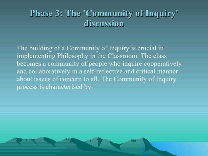 Phase 3: The 'Community of Inquiry' discussion <ul><li>The building of a Community of Inquiry is crucial in implementing P...