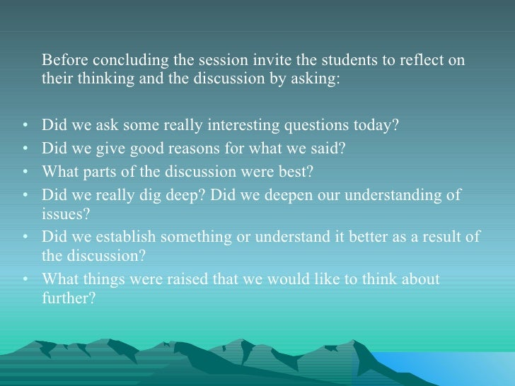 <ul><li>Before concluding the session invite the students to reflect on their thinking and the discussion by asking:  </li...