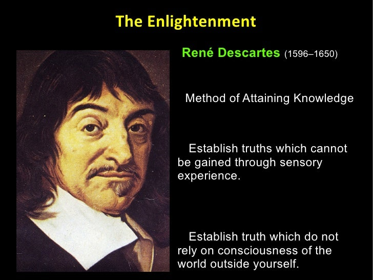 rene descartes all knowledge is gained through reason Metaphysics & epistemology descartes wrote much of his work in the language  descartes rejected empiricism –knowledge gained through.