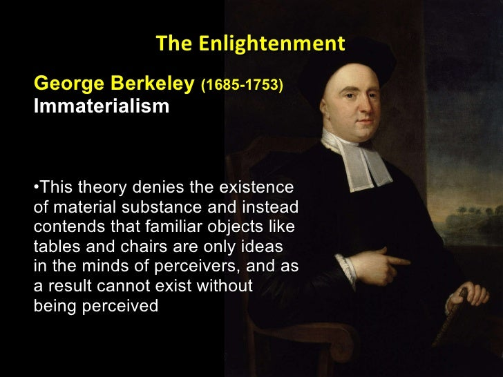 an intrduction to berkeleys theory of immaterialism This essay is a critical examination of berkeley's essay towards a new theory of vision in section 2 berkeley says that 'distance, of itself and immediately, cannot be seen', and this premiss is the basis of his conclusions.