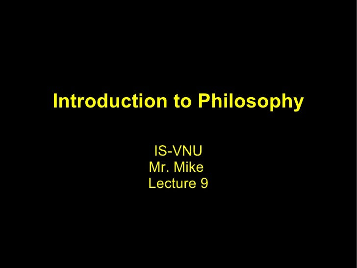 Introduction to Philosophy IS-VNU Mr. Mike  Lecture 9