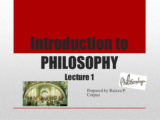 Introduction to PHILOSOPHY Lecture 1 Prepared by Raizza P. Corpuz