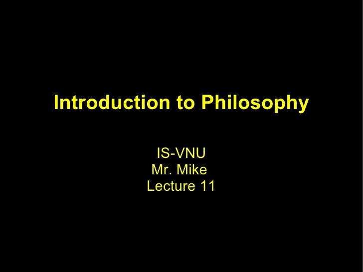 Introduction to Philosophy IS-VNU Mr. Mike  Lecture 11