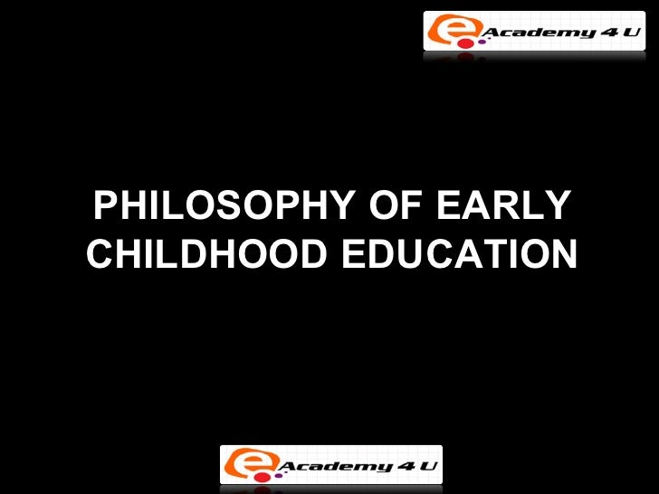 philiosophies in early childhood teaching Multi-aged grouping, based on periods of development: children are grouped in three or six-year spans and have the same teacher for this period the first group is called the nido and consists of children in necessary daycare for working parents.