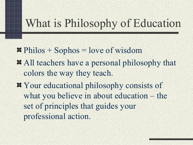 week 3 philosophy and education View homework help - philosophy of education week 3 discussion 1 gen 499 from gen 499 at ashford university philosophy of education week 3 discussion 1 gen499: general education capstone.