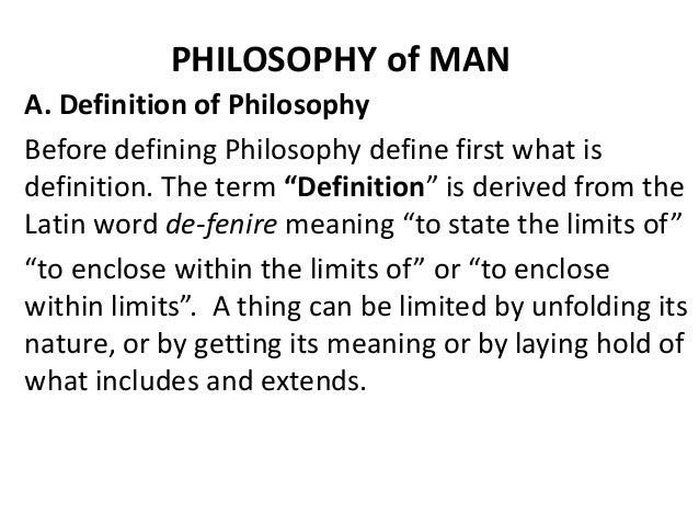 "PHILOSOPHY of MAN A. Definition of Philosophy Before defining Philosophy define first what is definition. The term ""Defini..."