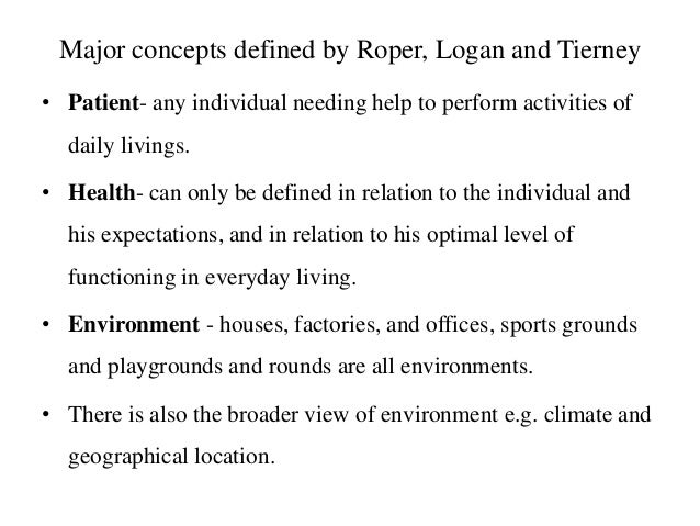 essay on roper logan and tierney Models of nursing outline a framework for nursing care that is systematically constructed and of scientific using the roper, logan and tierney model in a neonatal.