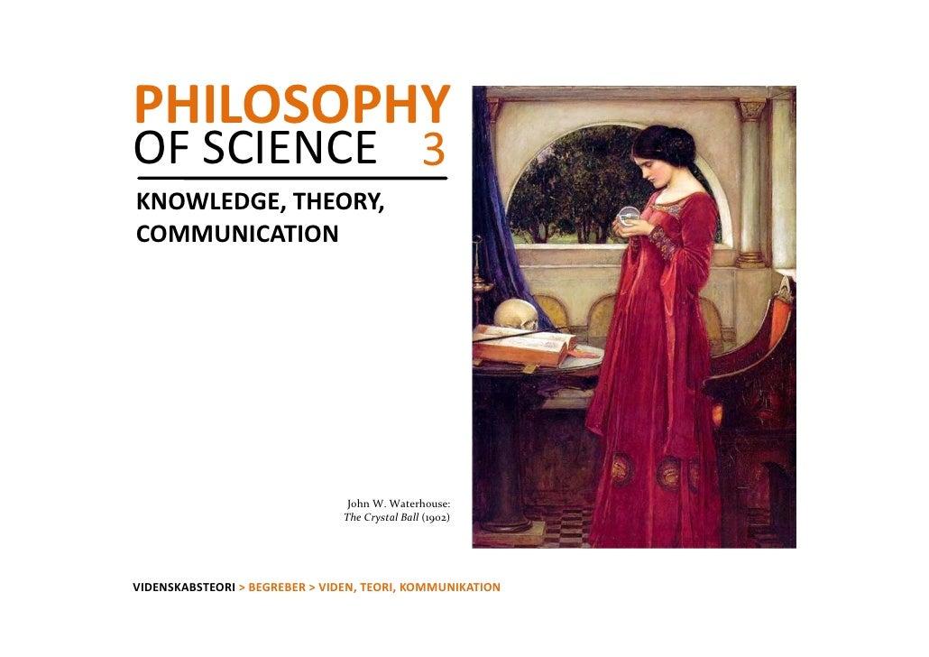 PHILOSOPHYOFSCIENCE 3KNOWLEDGE,THEORY,COMMUNICATION                                 JohnW.Waterhouse:               ...