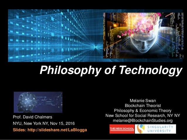 Prof. David Chalmers NYU, New York NY, Nov 15, 2016 Slides: http://slideshare.net/LaBlogga Philosophy of Technology Melani...