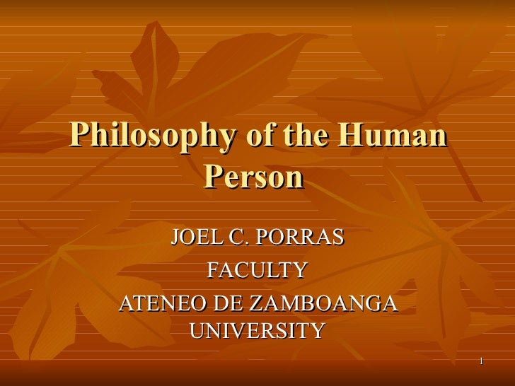 Philosophy  of the Human Person  JOEL C. PORRAS FACULTY ATENEO DE ZAMBOANGA UNIVERSITY