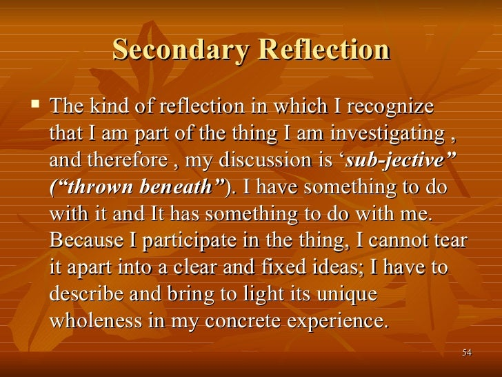 "primary and secondary reflection ""primary"" and ""secondary reflection"" are concepts from the work of christian existentialist gabriel marcel to provide a rough and inaccurate summary, primary reflection is the initial attempt to mentally apprehend an external reality as something foreign and separate, whereas secondary reflection is considers the subject as part of the larger whole within which the observer and the."
