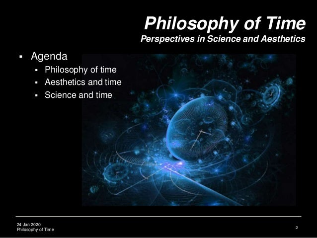 Philosophy of Time, Science, and Aesthetics Slide 3