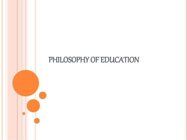 research paper on philosophy of education Education research paper topics offer education majors a choice of samples on how to write projects on administration, classroom managment, curriculum development, early childhood education, elementary education, philosophy of education, children with special needs, and education theories.