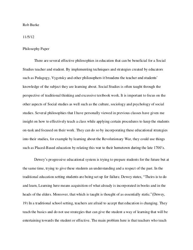 Rob Burke11/5/12Philosophy Paper       There are several effective philosophies in education that can be beneficial for a ...