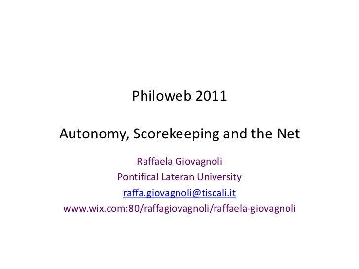 Philoweb 2011Autonomy, Scorekeeping and the Net              Raffaela Giovagnoli          Pontifical Lateran University   ...