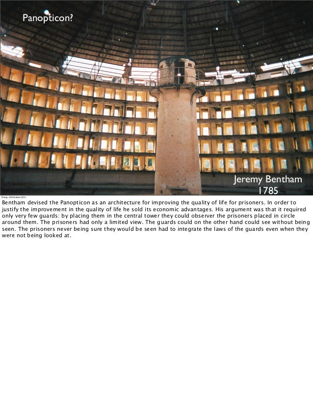 Panopticon? Jeremy Bentham 1785Friday, 29 October 2010 Bentham devised the Panopticon as an architecture for improving the...