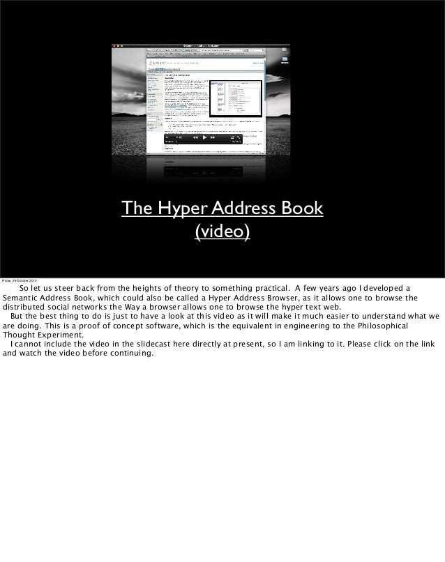 The Hyper Address Book (video) Friday, 29 October 2010   So let us steer back from the heights of theory to something prac...