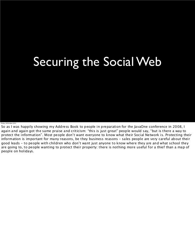 Securing the Social Web Friday, 29 October 2010 So as I was happily showing my Address Book to people in preparation for t...