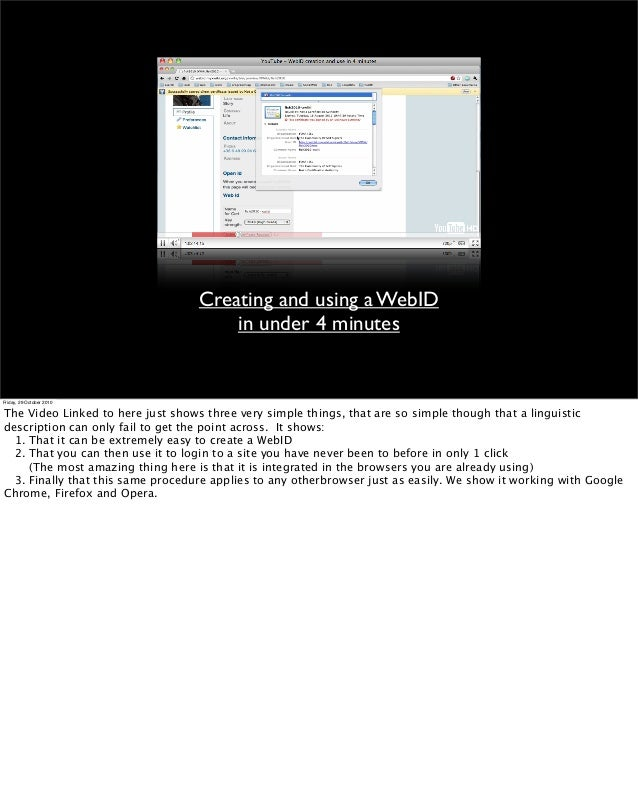 Creating and using a WebID in under 4 minutes Friday, 29 October 2010 The Video Linked to here just shows three very simpl...
