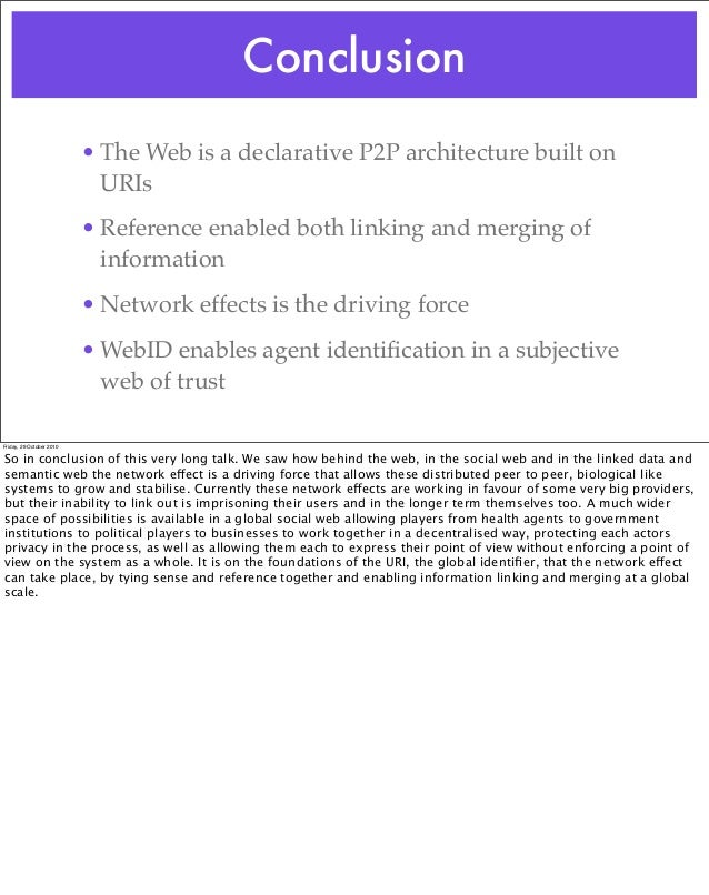 Conclusion • The Web is a declarative P2P architecture built on URIs • Reference enabled both linking and merging of infor...